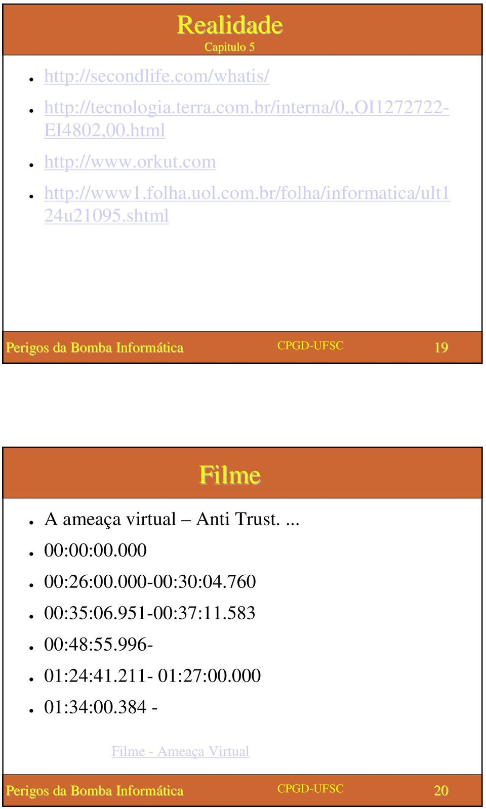 shtml 19 Filme A ameaça virtual Anti Trust.... 00:00:00.000 00:26:00.000-00:30:04.760 00:35:06.