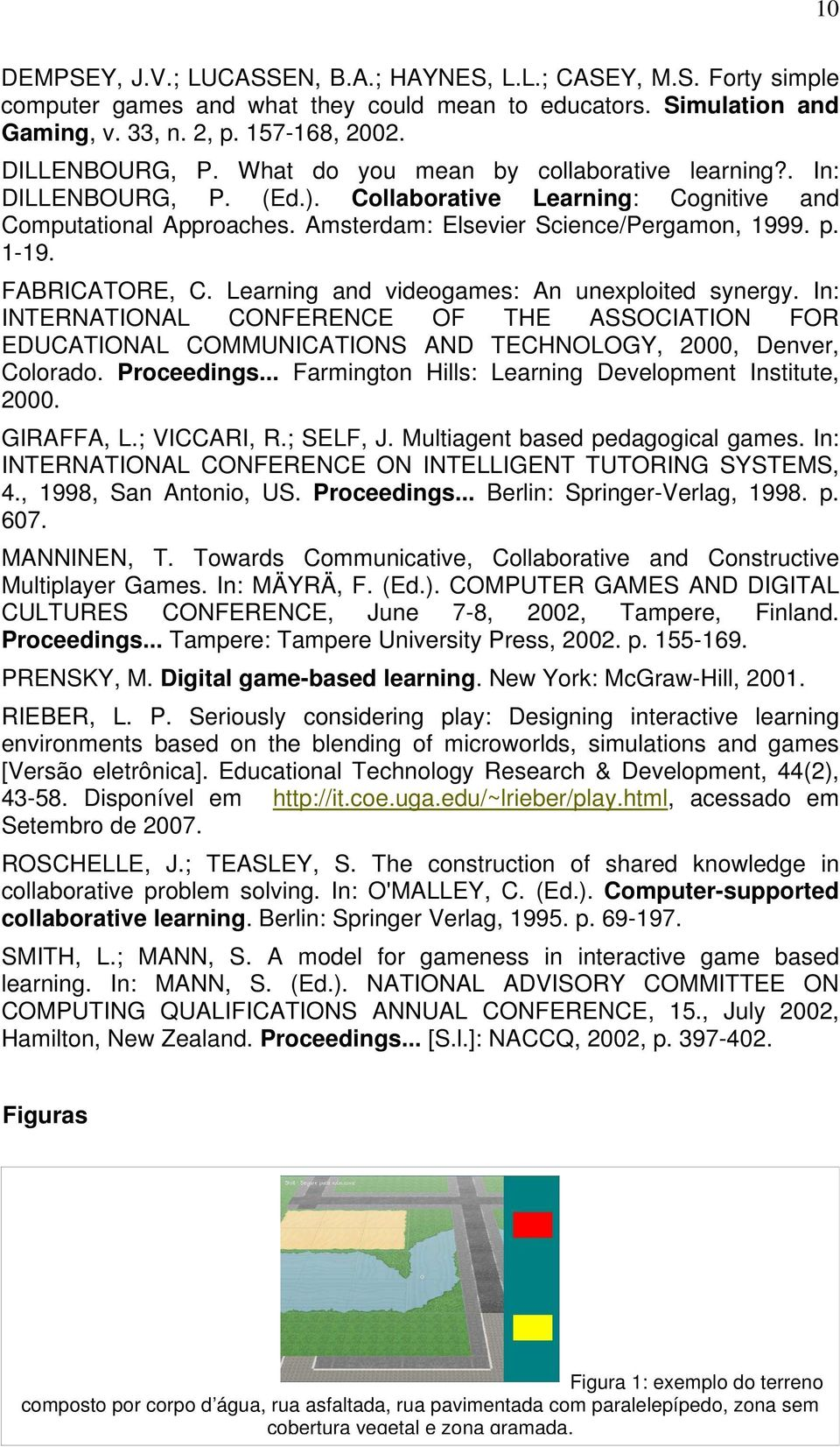 FABRICATORE, C. Learning and videogames: An unexploited synergy. In: INTERNATIONAL CONFERENCE OF THE ASSOCIATION FOR EDUCATIONAL COMMUNICATIONS AND TECHNOLOGY, 2000, Denver, Colorado. Proceedings.