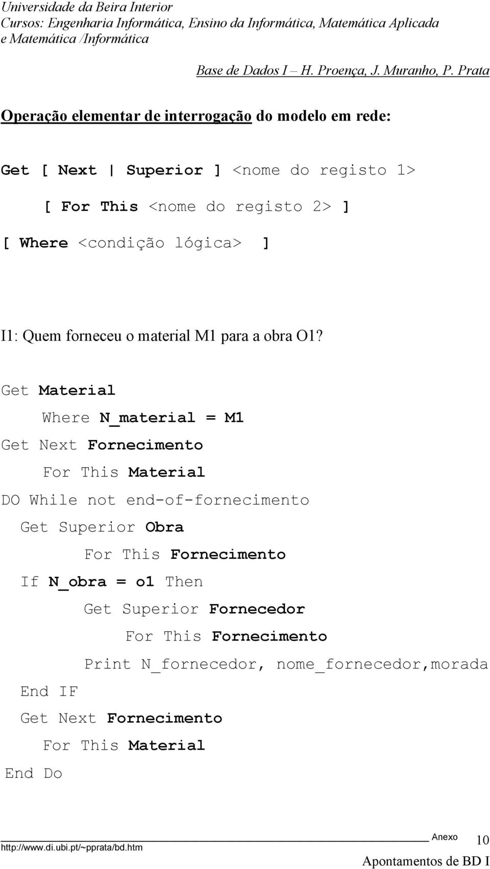 Get Material Where N_material = M1 Get Next Fornecimento For This Material DO While not end-of-fornecimento Get Superior Obra