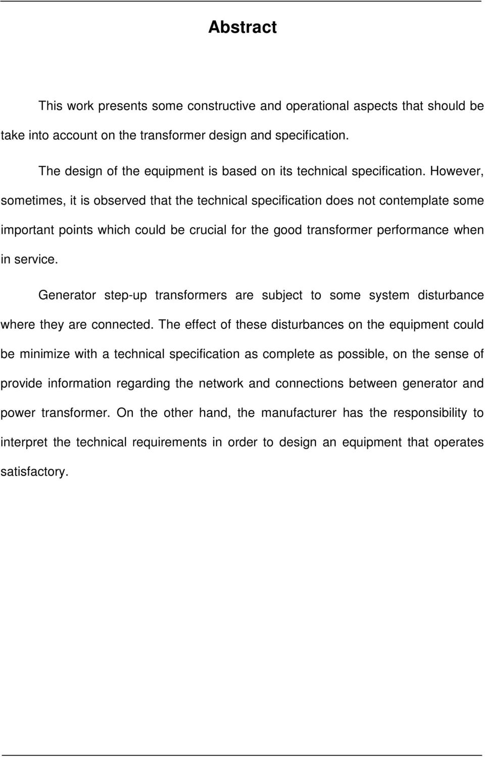 However, sometimes, it is observed that the technical specification does not contemplate some important points which could be crucial for the good transformer performance when in service.