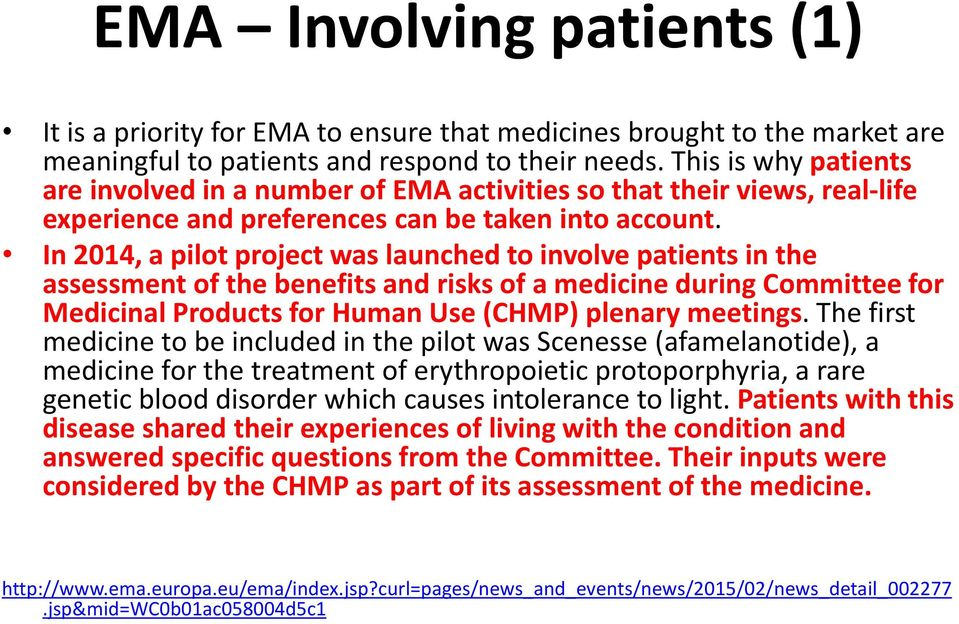 In 2014, a pilot project was launched to involve patients in the assessment of the benefits and risks of a medicine during Committee for Medicinal Products for Human Use (CHMP) plenary meetings.