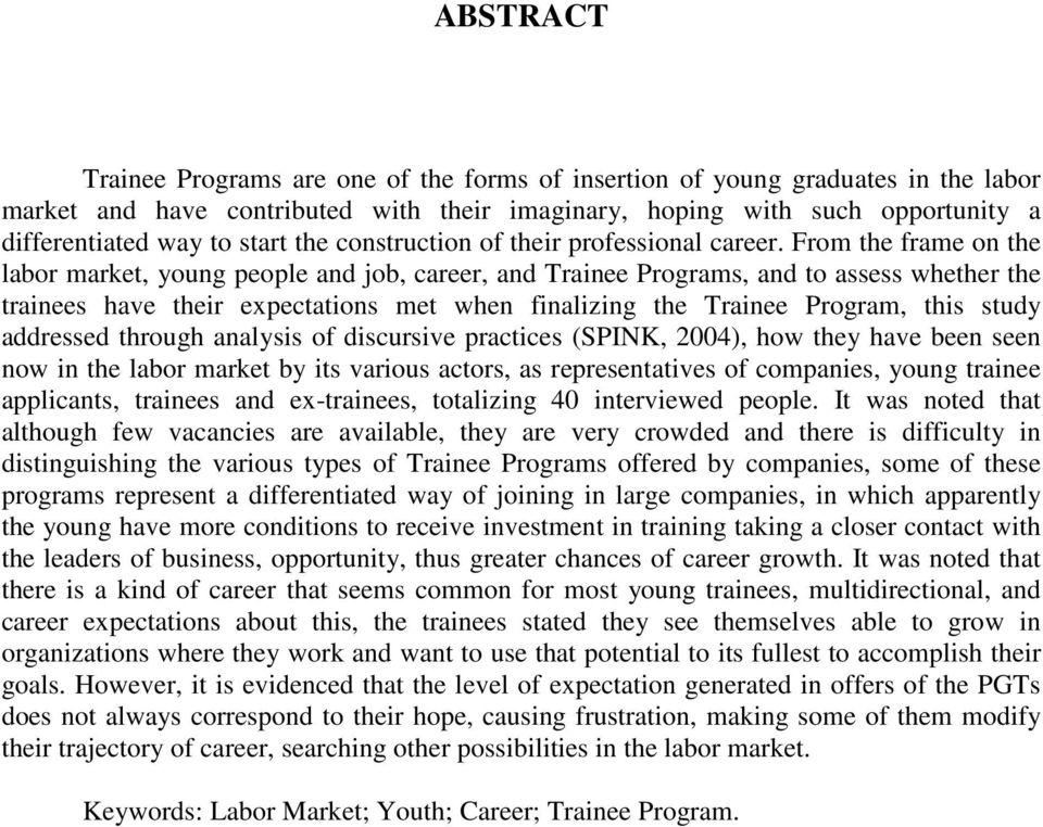 From the frame on the labor market, young people and job, career, and Trainee Programs, and to assess whether the trainees have their expectations met when finalizing the Trainee Program, this study