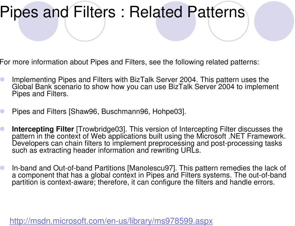 Intercepting Filter [Trowbridge03]. This version of Intercepting Filter discusses the pattern in the context of Web applications built using the Microsoft.NET Framework.