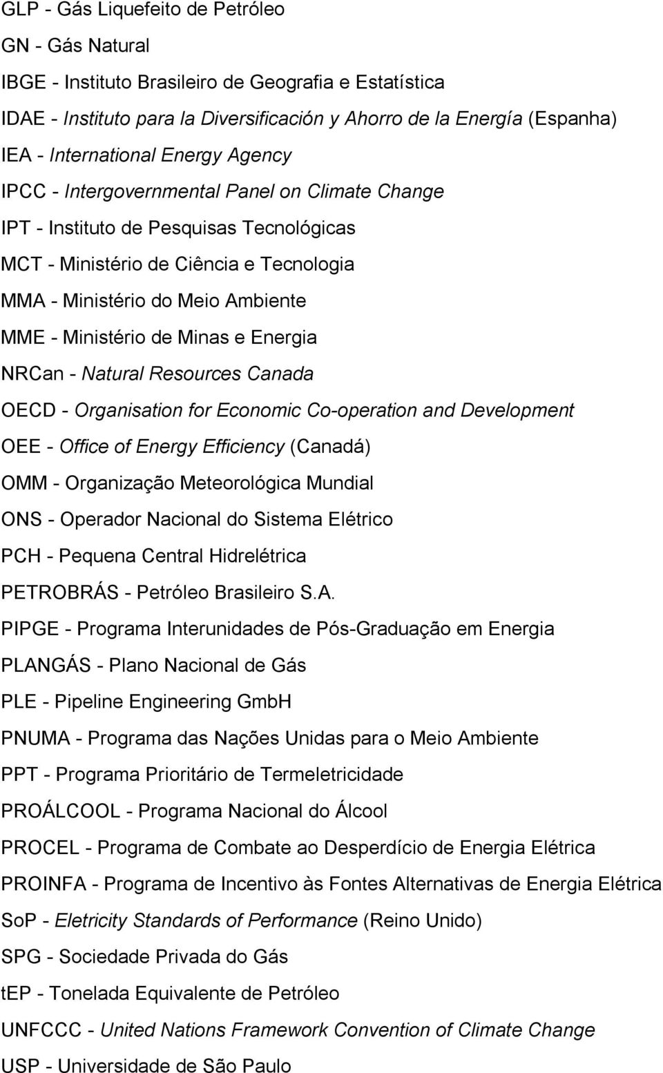 Minas e Energia NRCan - Natural Resources Canada OECD - Organisation for Economic Co-operation and Development OEE - Office of Energy Efficiency (Canadá) OMM - Organização Meteorológica Mundial ONS -