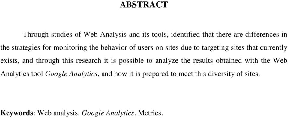 through this research it is possible to analyze the results obtained with the Web Analytics tool Google