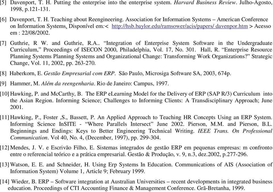 and Guthrie, R.A.. Integration of Enterprise System Software in the Undergraduate Curriculum, Proceedings of ISECON 2000, Philadelphia, Vol. 17, No. 301. Hall, R.