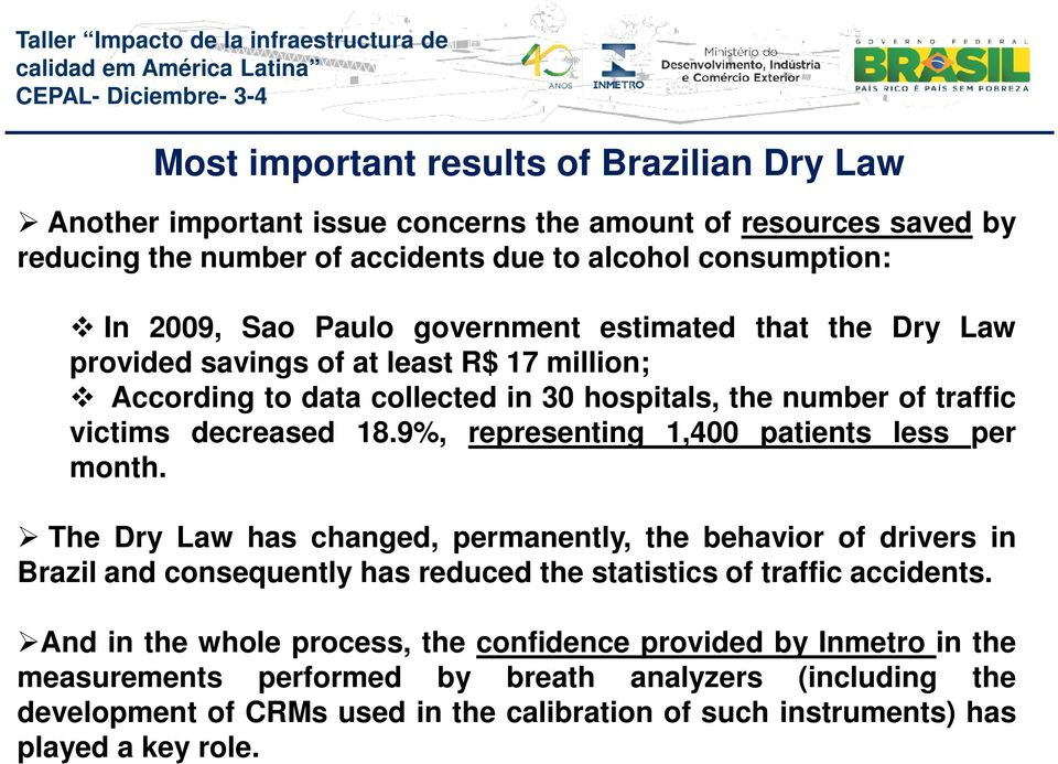 9%, representing 1,400 patients less per month. The Dry Law has changed, permanently, the behavior of drivers in Brazil and consequently has reduced the statistics of traffic accidents.