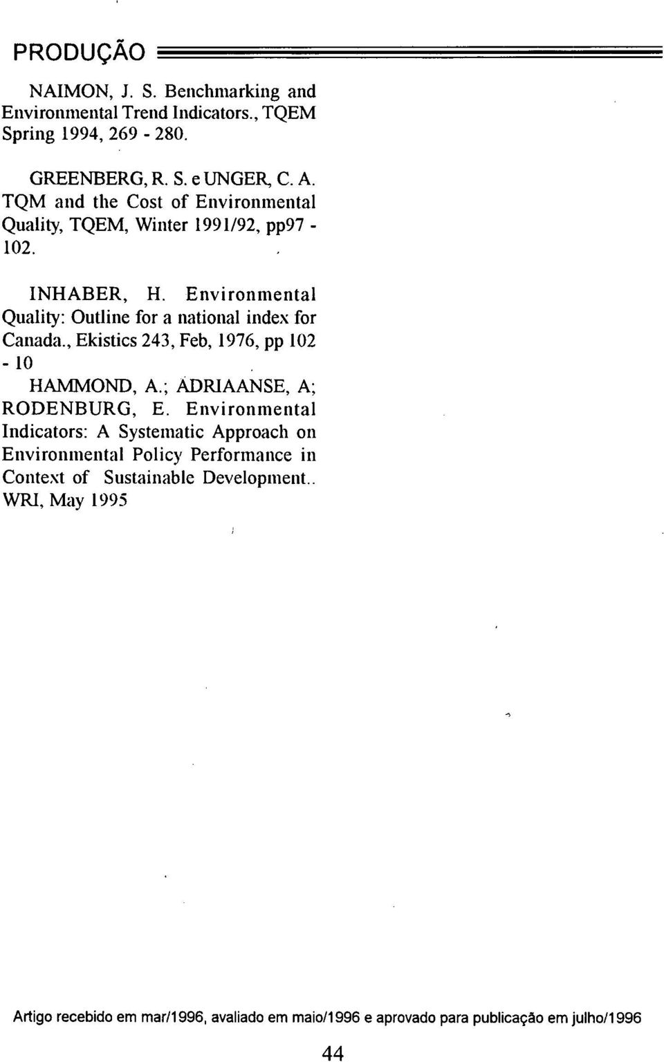 Environmental Quality: Outline for a national index for Canada., Ekistics 243, Feb, 1976, pp 102-10 HAMMOND, A.; ÁDRIAANSE, A; RODENBURG, E.