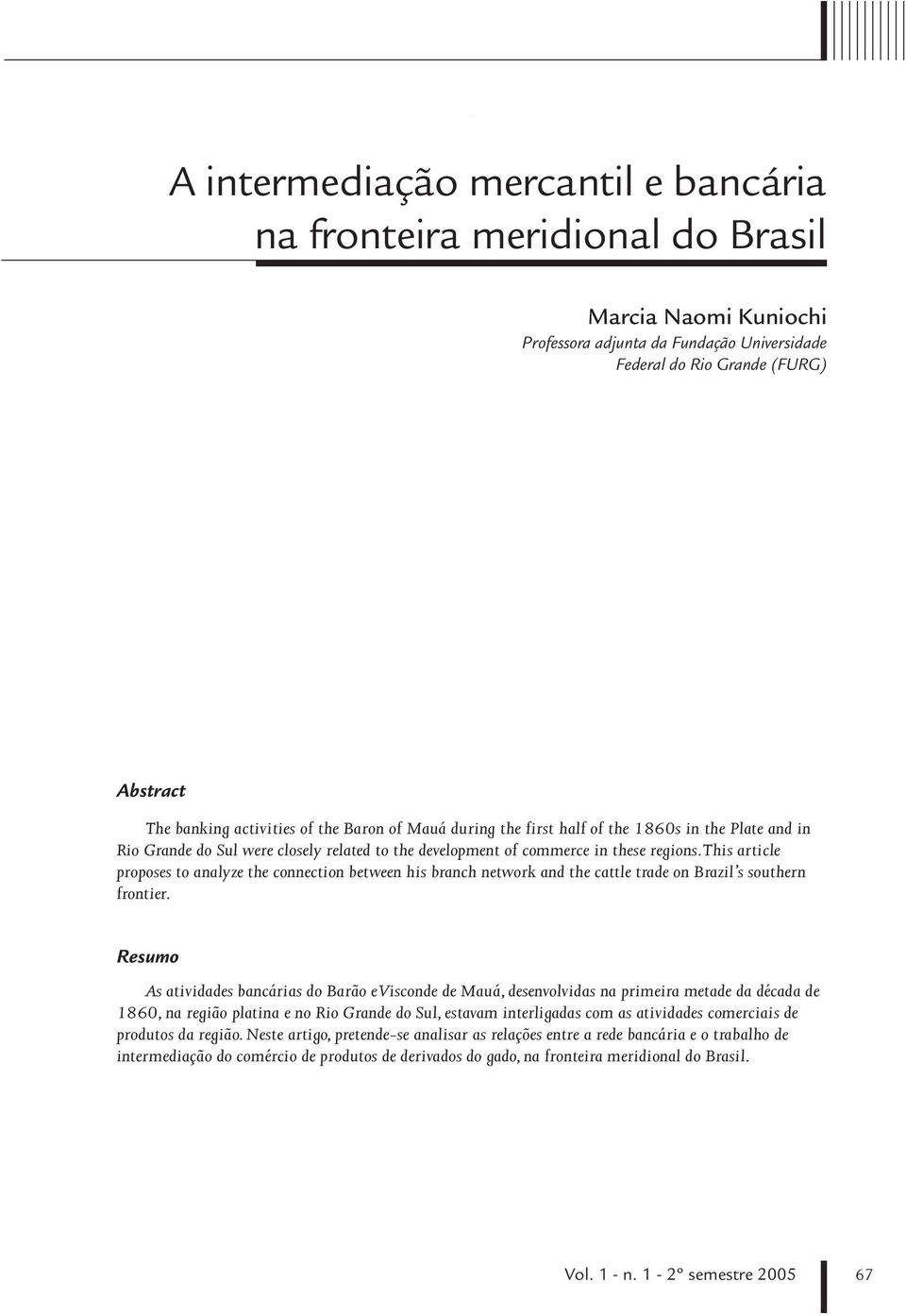 This article proposes to analyze the connection between his branch network and the cattle trade on Brazil s southern frontier.