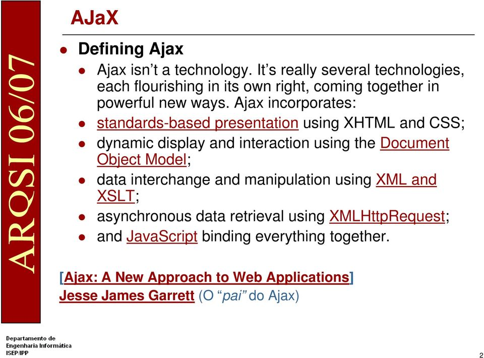 Ajax incorporates: standards-based presentation using XHTML and CSS; dynamic display and interaction using the Document Object