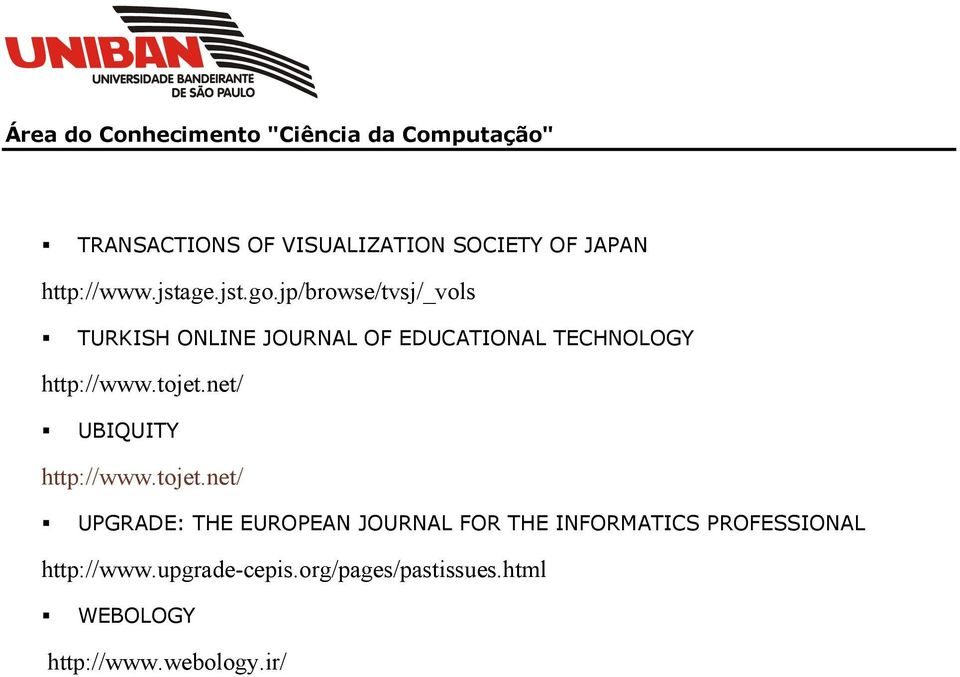 tojet.net/ UBIQUITY http://www.tojet.net/ UPGRADE: THE EUROPEAN JOURNAL FOR THE INFORMATICS PROFESSIONAL http://www.