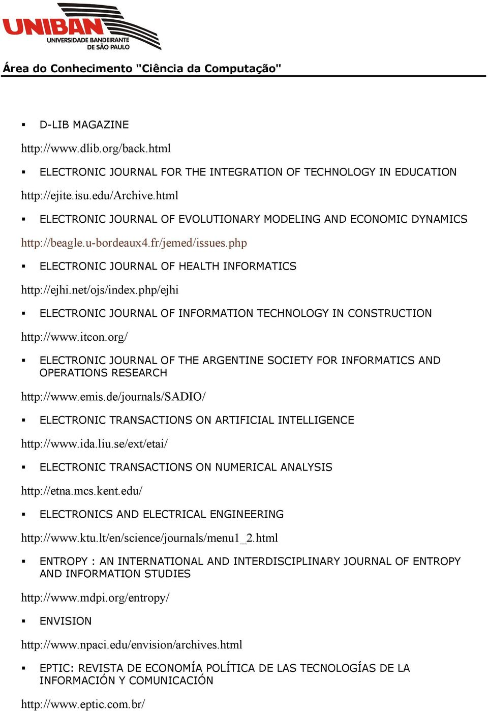 php/ejhi ELECTRONIC JOURNAL OF INFORMATION TECHNOLOGY IN CONSTRUCTION http://www.itcon.org/ ELECTRONIC JOURNAL OF THE ARGENTINE SOCIETY FOR INFORMATICS AND OPERATIONS RESEARCH http://www.emis.