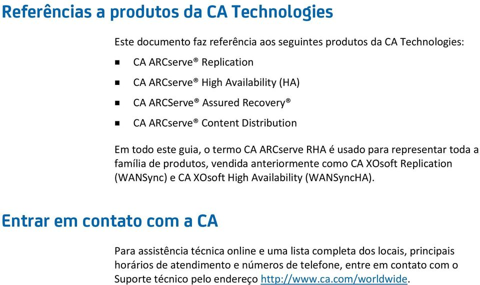 produtos, vendida anteriormente como CA XOsoft Replication (WANSync) e CA XOsoft High Availability (WANSyncHA).