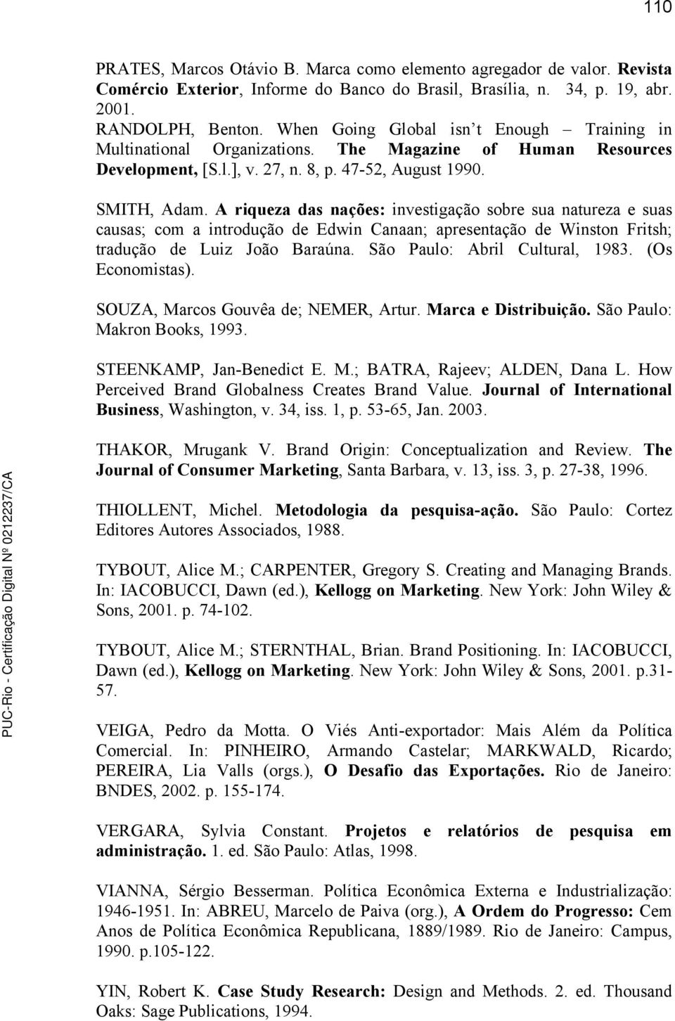 yin robert k 1989 case study research design and methods Perhaps a majority of researchers doing casework call their studies by some  other name howard  least as i see it, case study method has been too little  honored as the intrin sic study of a valued  (1980), stephen kemmis (1980),  and robert yin (1989) are among those who have  carter, k (1993) the  place of story.