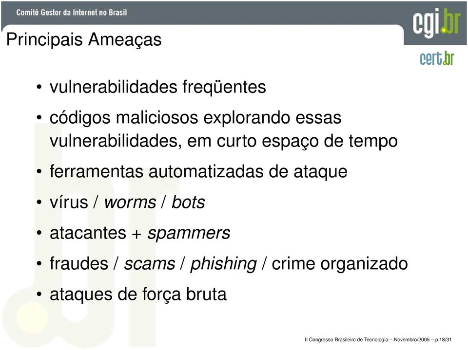 vírus / worms / bots atacantes + spammers fraudes / scams / phishing / crime