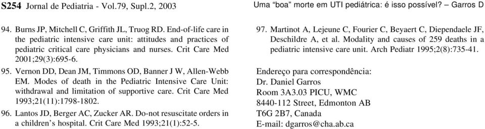 Vernon DD, Dean JM, Timmons OD, Banner J W, Allen-Webb EM. Modes of death in the Pediatric Intensive Care Unit: withdrawal and limitation of supportive care. Crit Care Med 1993;21(11):1798-1802. 96.