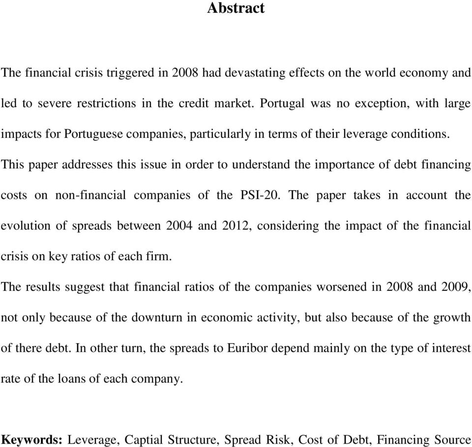 This paper addresses this issue in order to understand the importance of debt financing costs on non-financial companies of the PSI-20.