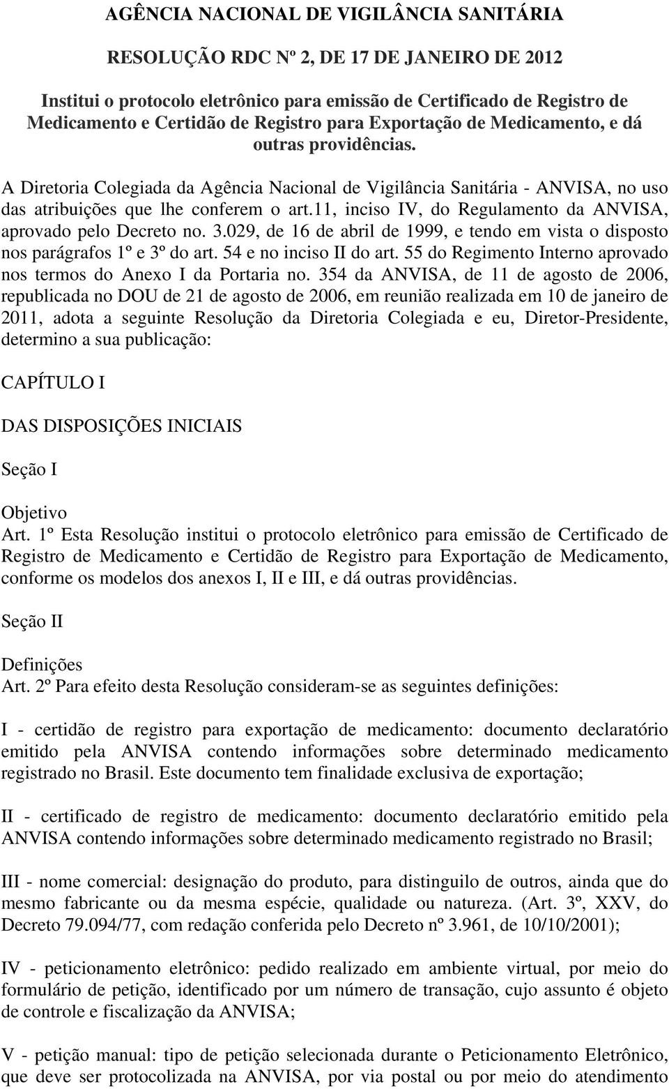 11, inciso IV, do Regulamento da ANVISA, aprovado pelo Decreto no. 3.029, de 16 de abril de 1999, e tendo em vista o disposto nos parágrafos 1º e 3º do art. 54 e no inciso II do art.