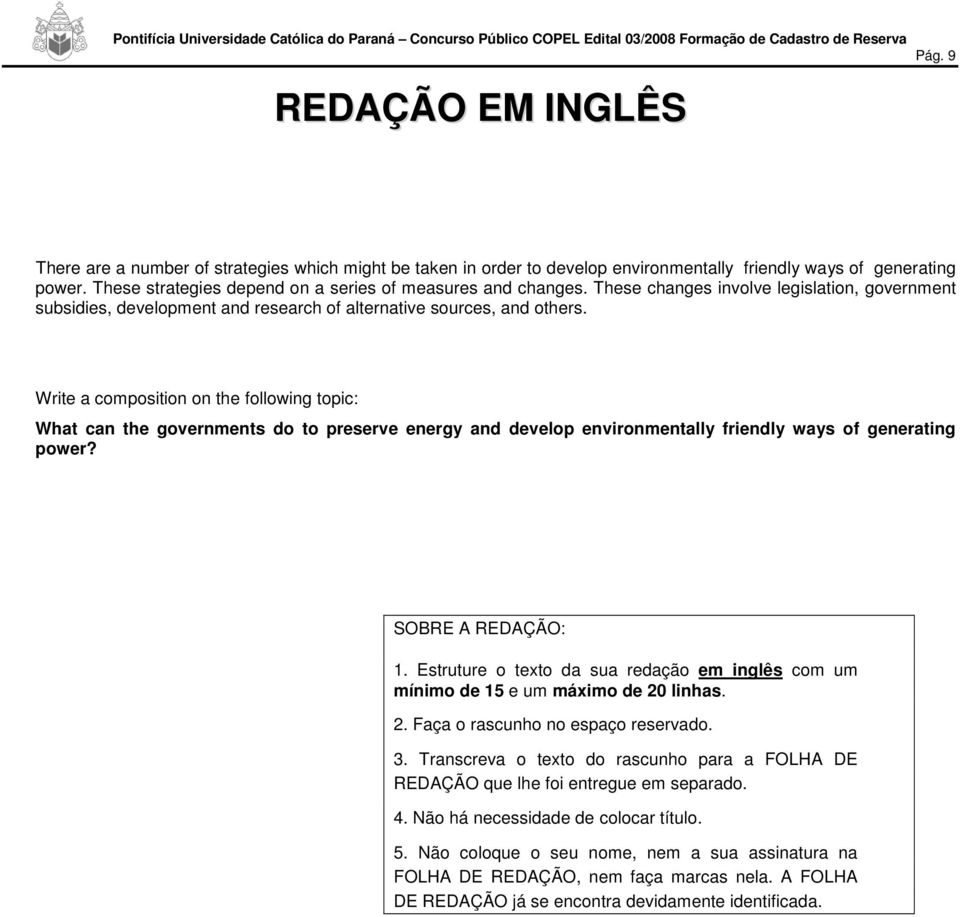 Write a composition on the following topic: What can the governments do to preserve energy and develop environmentally friendly ways of generating power? SOBRE A REDAÇÃO:.