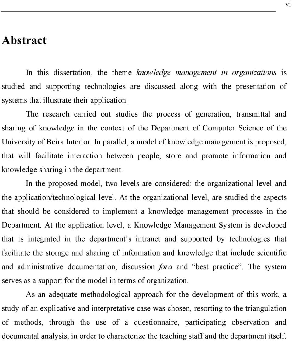 In parallel, a model of knowledge management is proposed, that will facilitate interaction between people, store and promote information and knowledge sharing in the department.