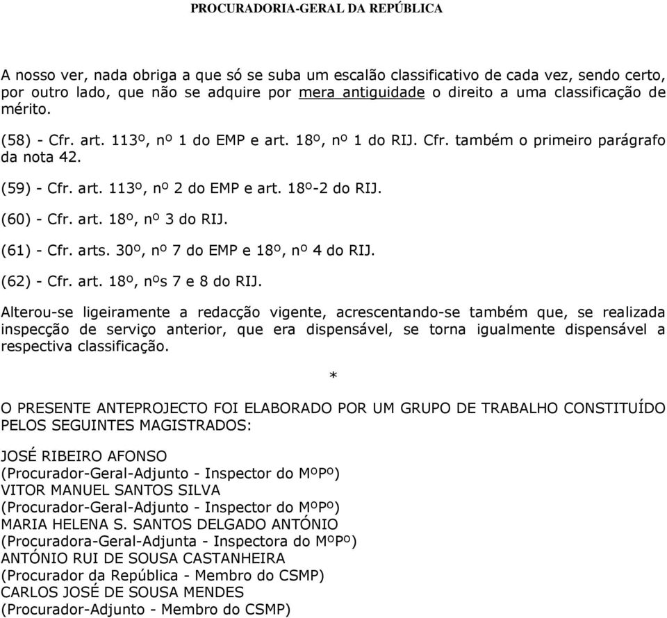 (61) - Cfr. arts. 30º, nº 7 do EMP e 18º, nº 4 do RIJ. (62) - Cfr. art. 18º, nºs 7 e 8 do RIJ.