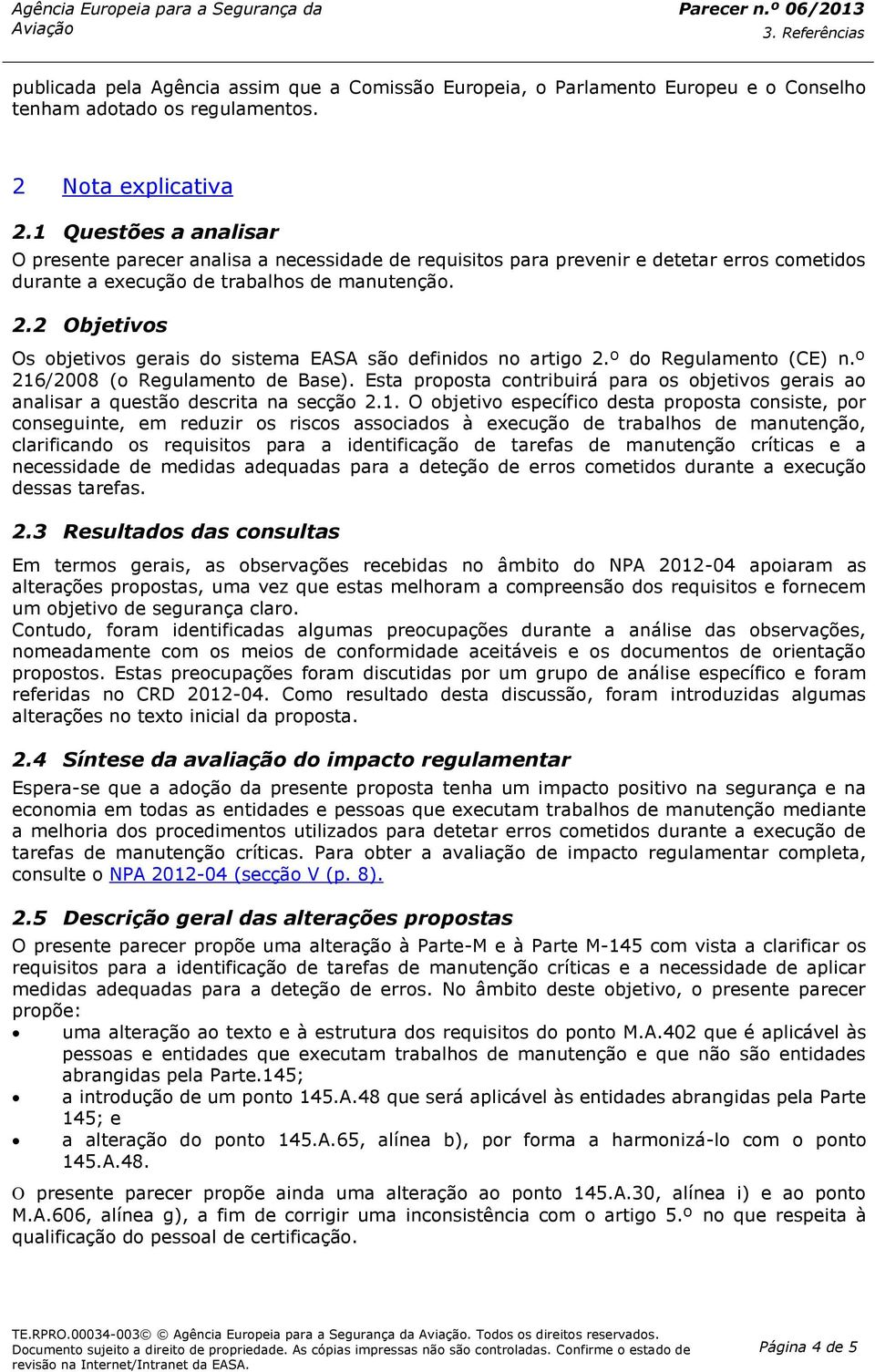 2 Objetivos Os objetivos gerais do sistema EASA são definidos no artigo 2.º do Regulamento (CE) n.º 216/2008 (o Regulamento de Base).