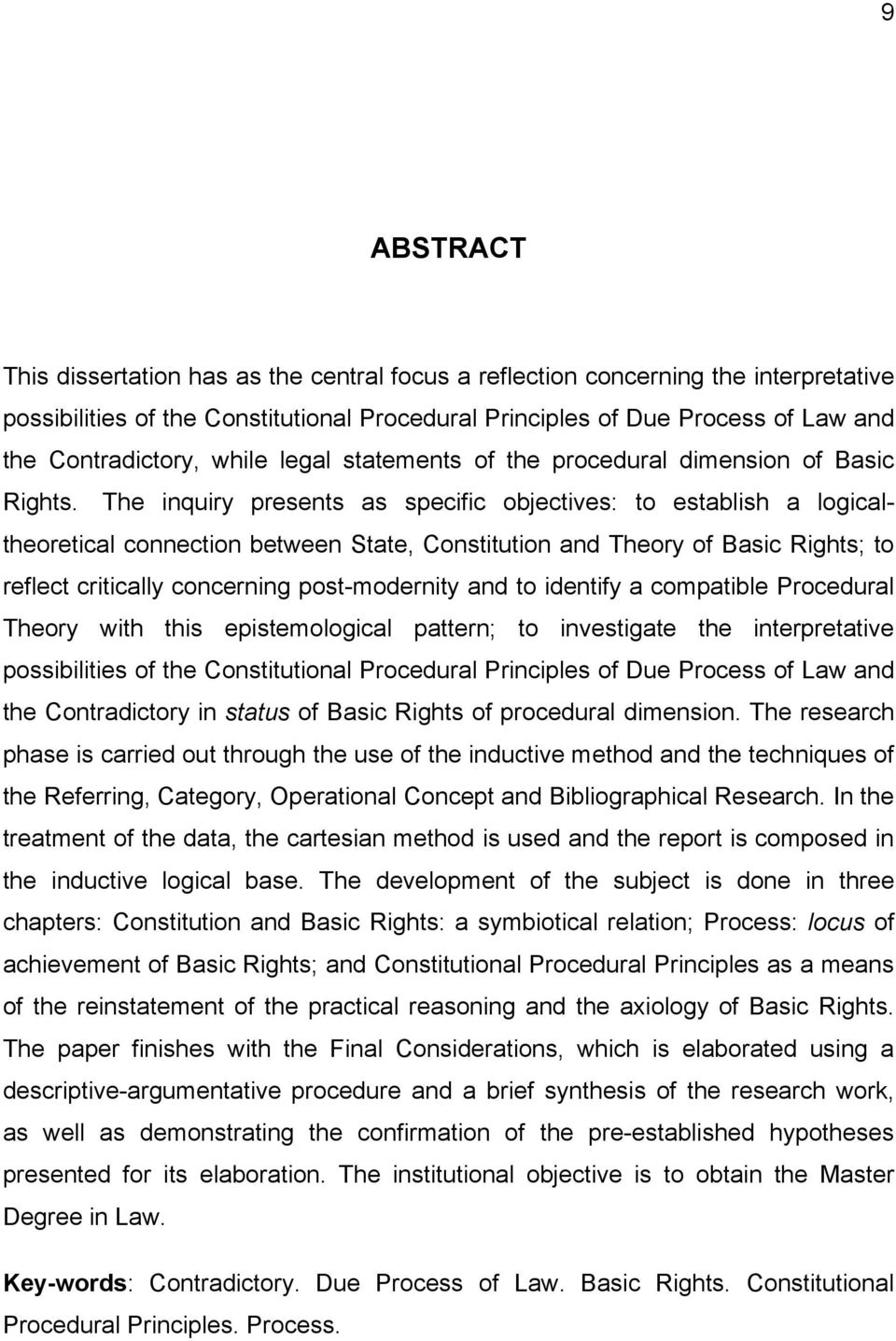 The inquiry presents as specific objectives: to establish a logicaltheoretical connection between State, Constitution and Theory of Basic Rights; to reflect critically concerning post-modernity and