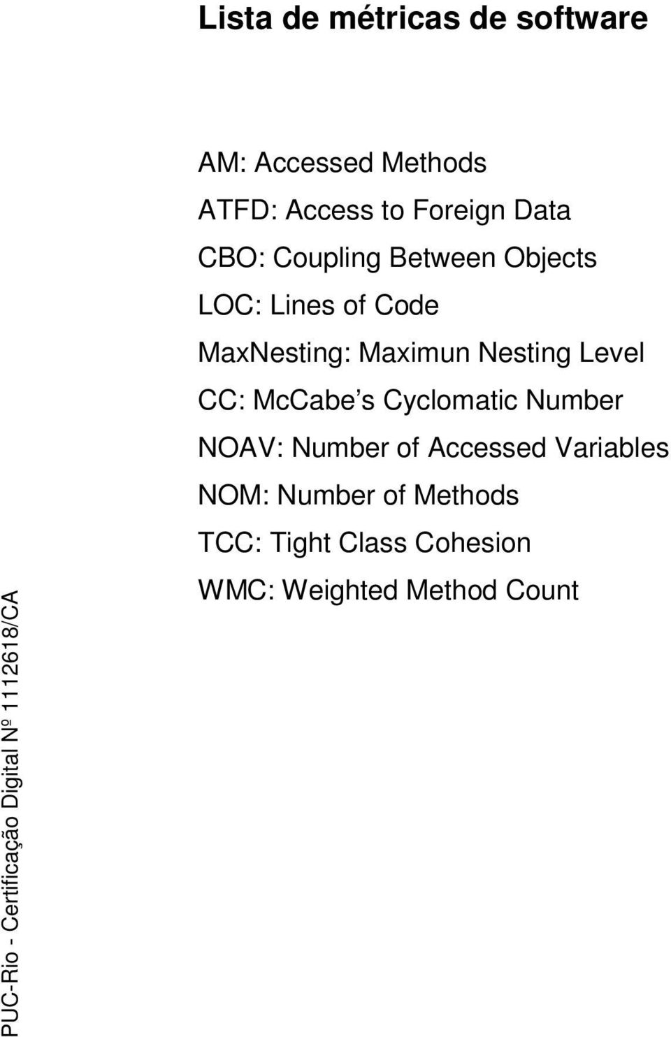 Nesting Level CC: McCabe s Cyclomatic Number NOAV: Number of Accessed