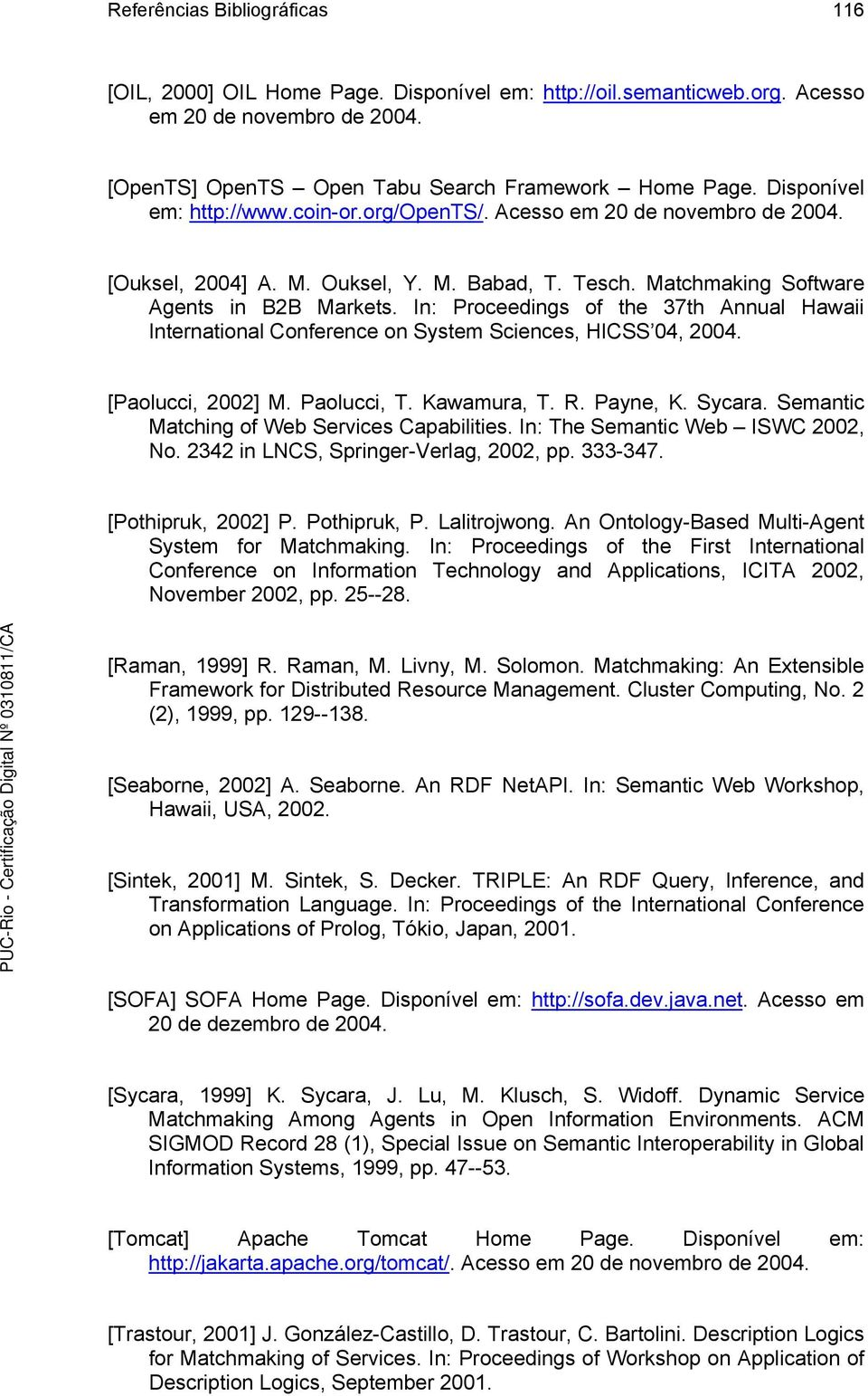 In: Proceedings of the 37th Annual Hawaii International Conference on System Sciences, HICSS 04, 2004. [Paolucci, 2002] M. Paolucci, T. Kawamura, T. R. Payne, K. Sycara.
