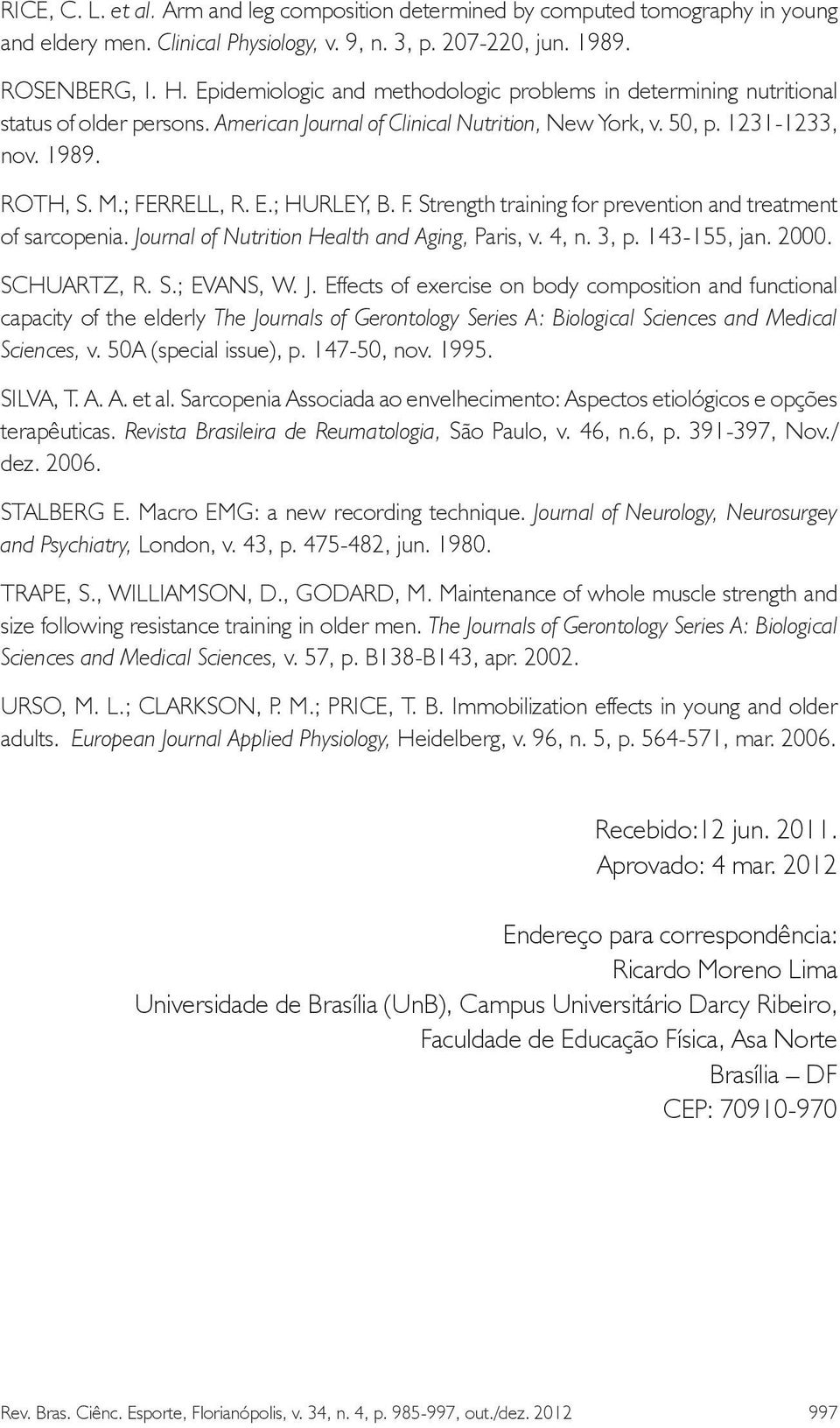 E.; HURLEY, B. F. Strength training for prevention and treatment of sarcopenia. Jo