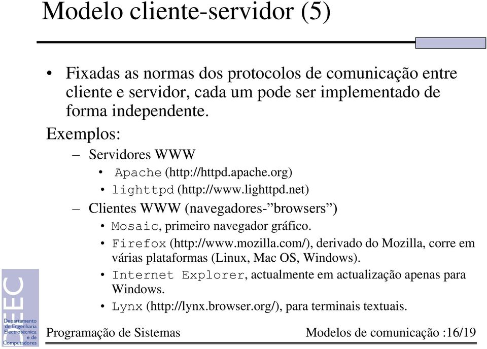 (http://www.lighttpd.net) Clientes WWW (navegadores- browsers ) Mosaic, primeiro navegador gráfico. Firefox (http://www.mozilla.