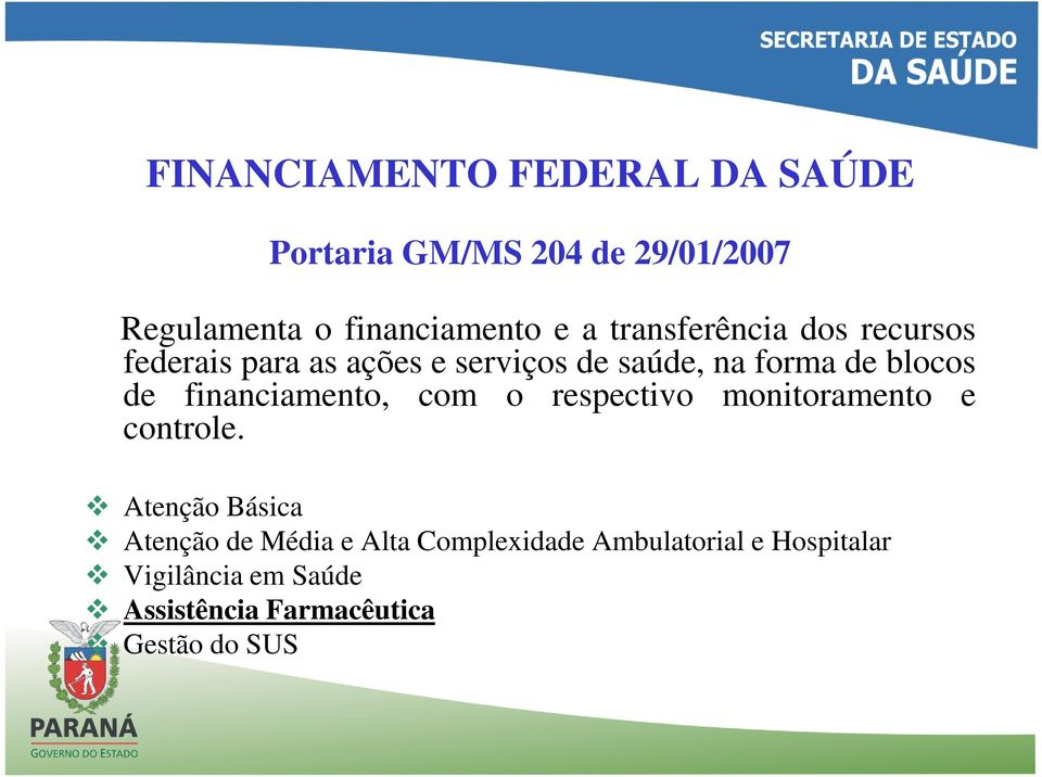 financiamento, com o respectivo monitoramento e controle.
