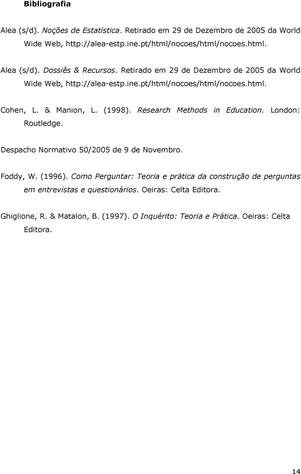 Research Methods in Education. London: Routledge. Despacho Normativo 50/2005 de 9 de Novembro. Foddy, W. (1996).