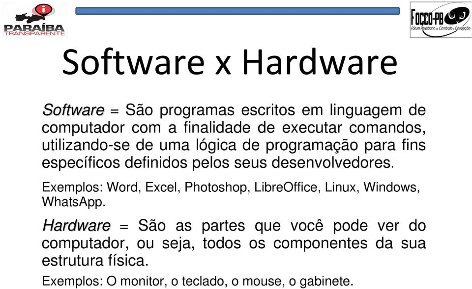 Exemplos: Word, Excel, Photoshop, LibreOffice, Linux, Windows, WhatsApp.