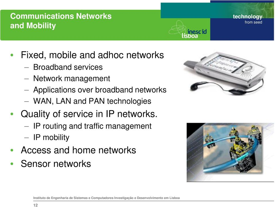 WAN, LAN and PAN technologies Quality of service in IP networks.