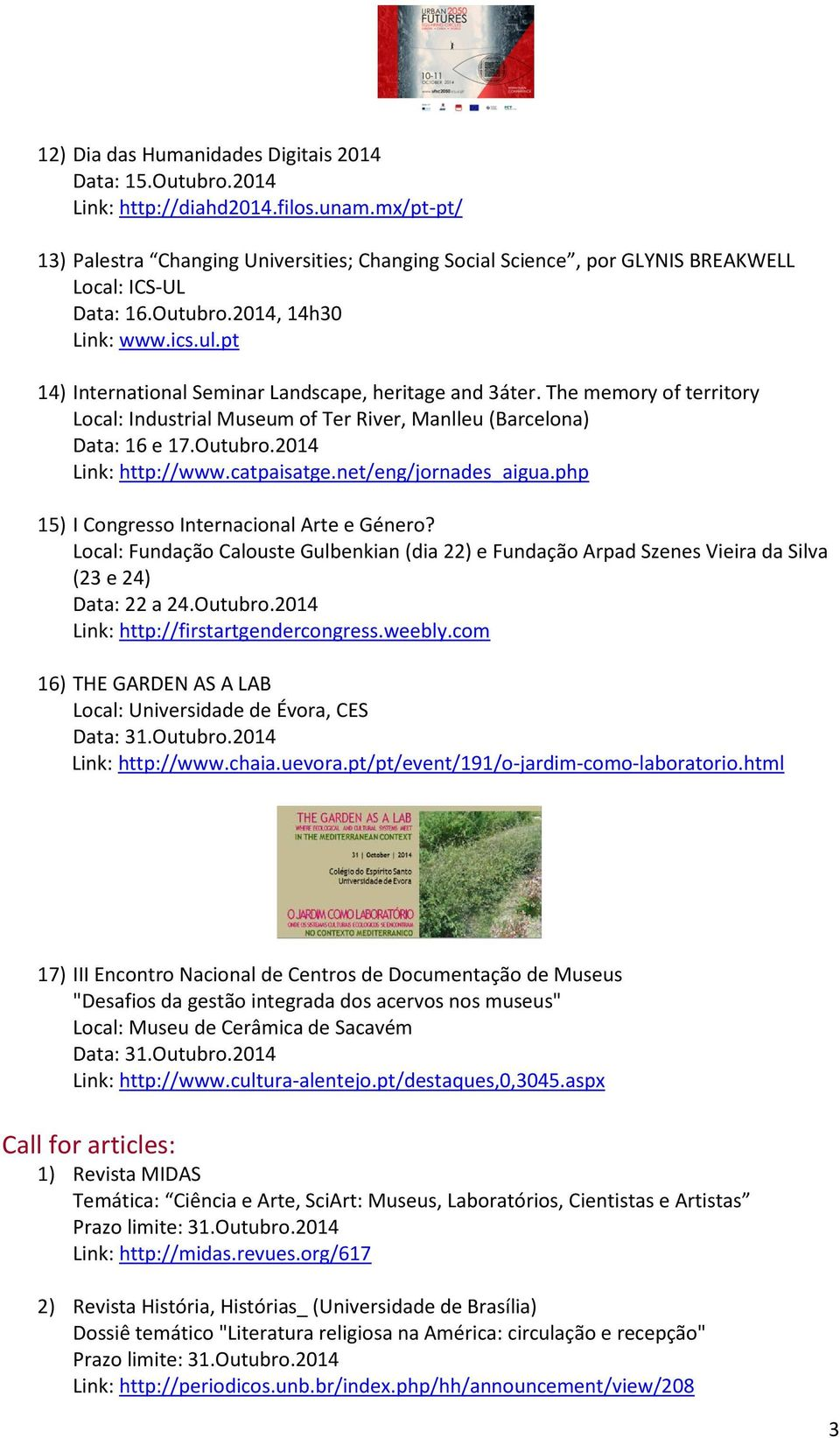 pt 14) International Seminar Landscape, heritage and 3áter. The memory of territory Local: Industrial Museum of Ter River, Manlleu (Barcelona) Data: 16 e 17.Outubro.2014 Link: http://www.catpaisatge.