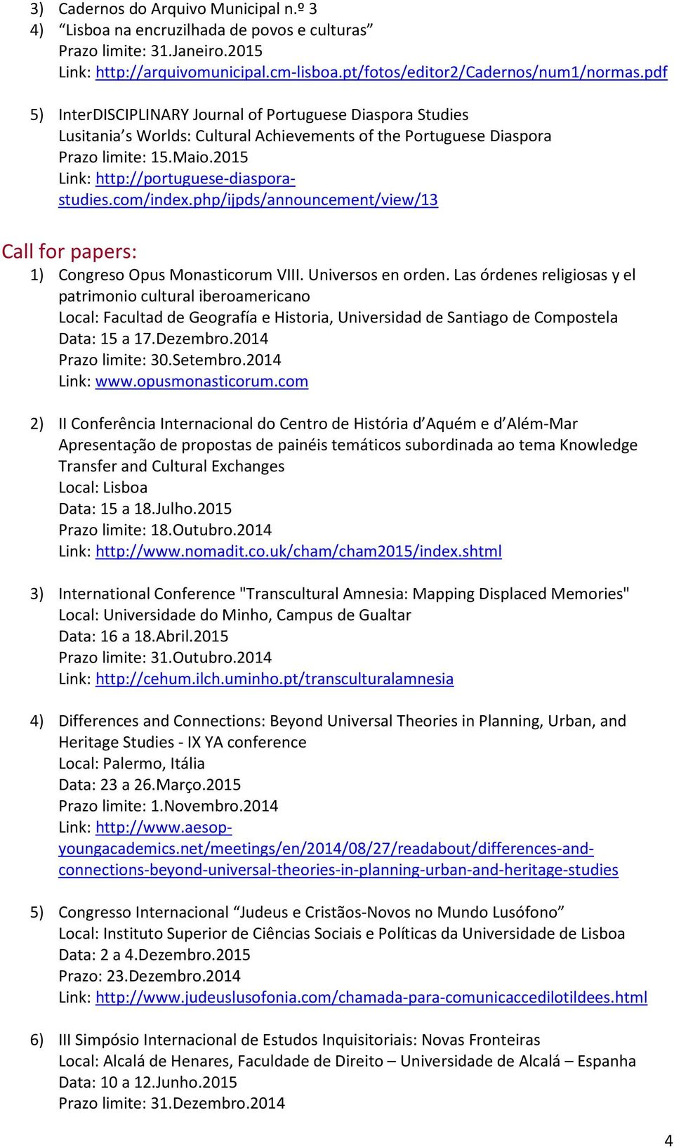 com/index.php/ijpds/announcement/view/13 Call for papers: 1) Congreso Opus Monasticorum VIII. Universos en orden.