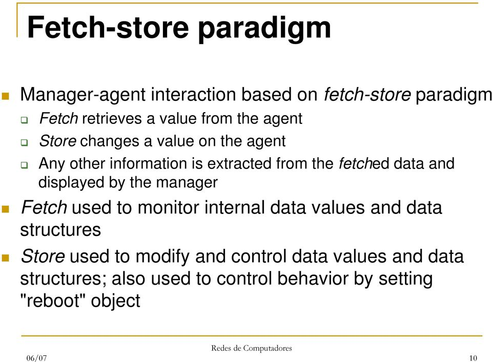 displayed by the manager Fetch used to monitor internal data values and data structures Store used to