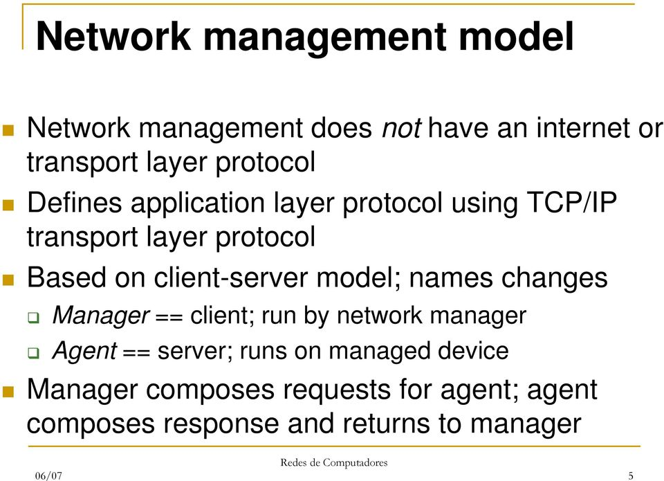 client-server model; names changes Manager == client; run by network manager Agent == server;