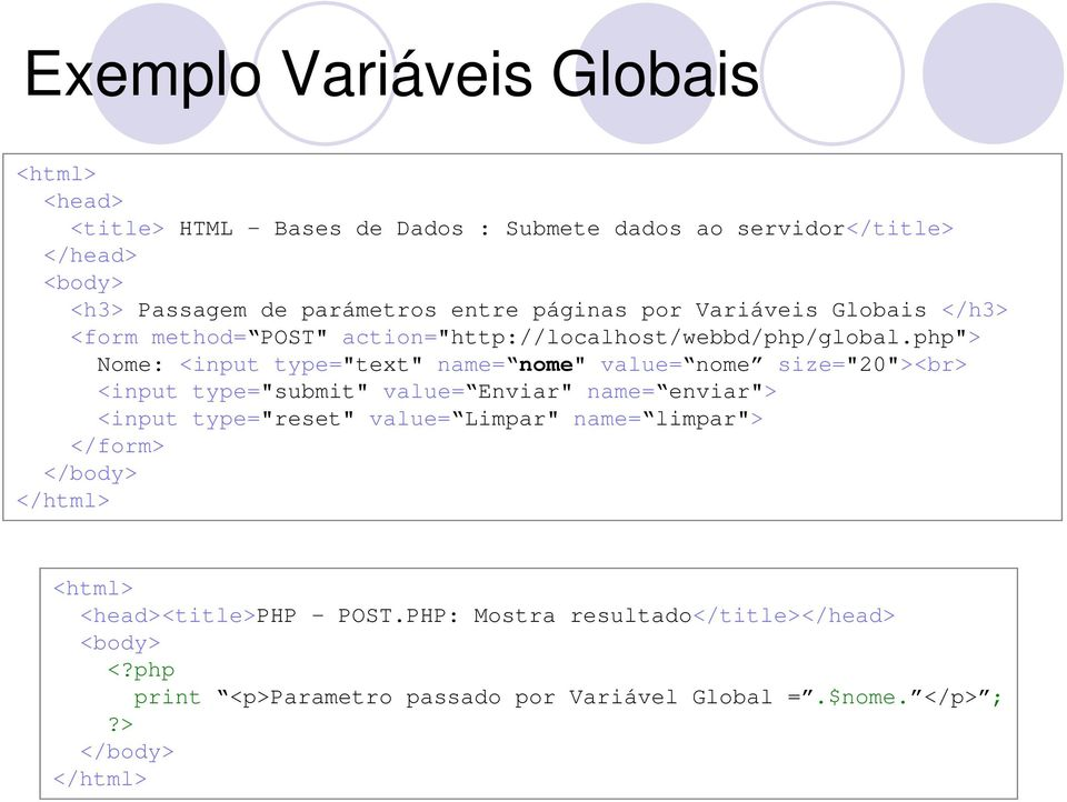 "php""> Nome: <input type=""text"" name= nome"" value= nome size=""20""><br> <input type=""submit"" value= Enviar"" name= enviar""> <input"