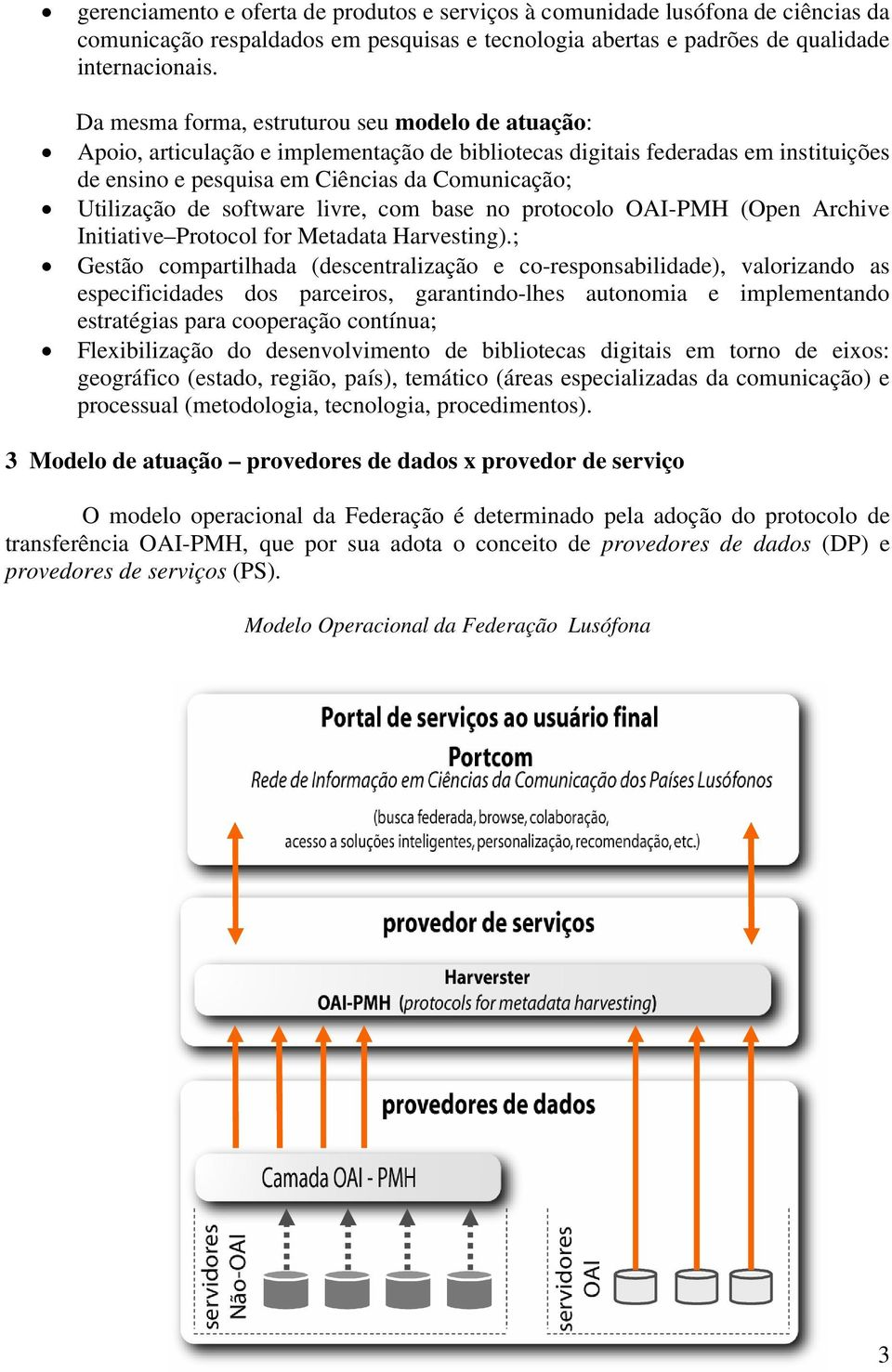 software livre, com base no protocolo OAI-PMH (Open Archive Initiative Protocol for Metadata Harvesting).