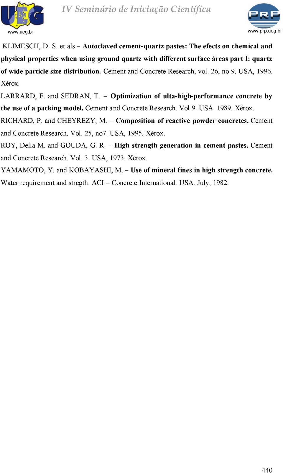 Cement and Concrete Research, vol. 26, no 9. USA, 1996. Xérox. LARRARD, F. and SEDRAN, T. Optimization of ulta-high-performance concrete by the use of a packing model. Cement and Concrete Research.