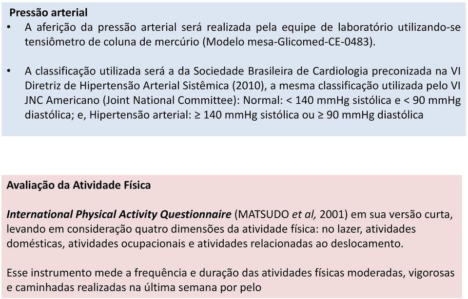 National Committee): Normal: < 140 mmhg sistólica e < 90 mmhg diastólica; e, Hipertensão arterial: 140 mmhg sistólica ou 90 mmhg diastólica Avaliação da Atividade Física