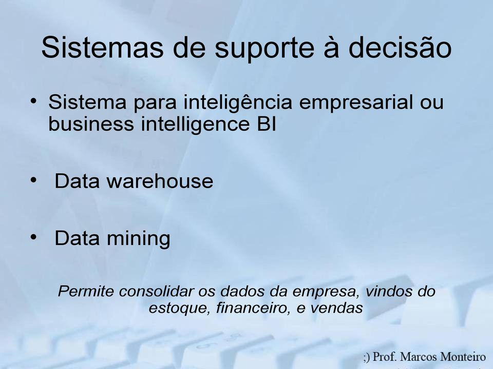 BI Data warehouse Data mining Permite consolidar
