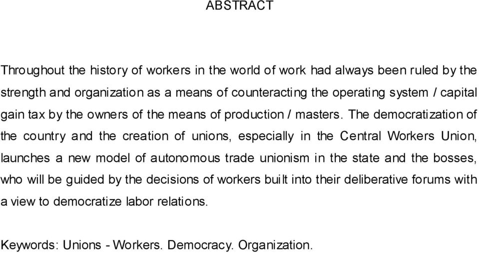 The democratization of the country and the creation of unions, especially in the Central Workers Union, launches a new model of autonomous trade