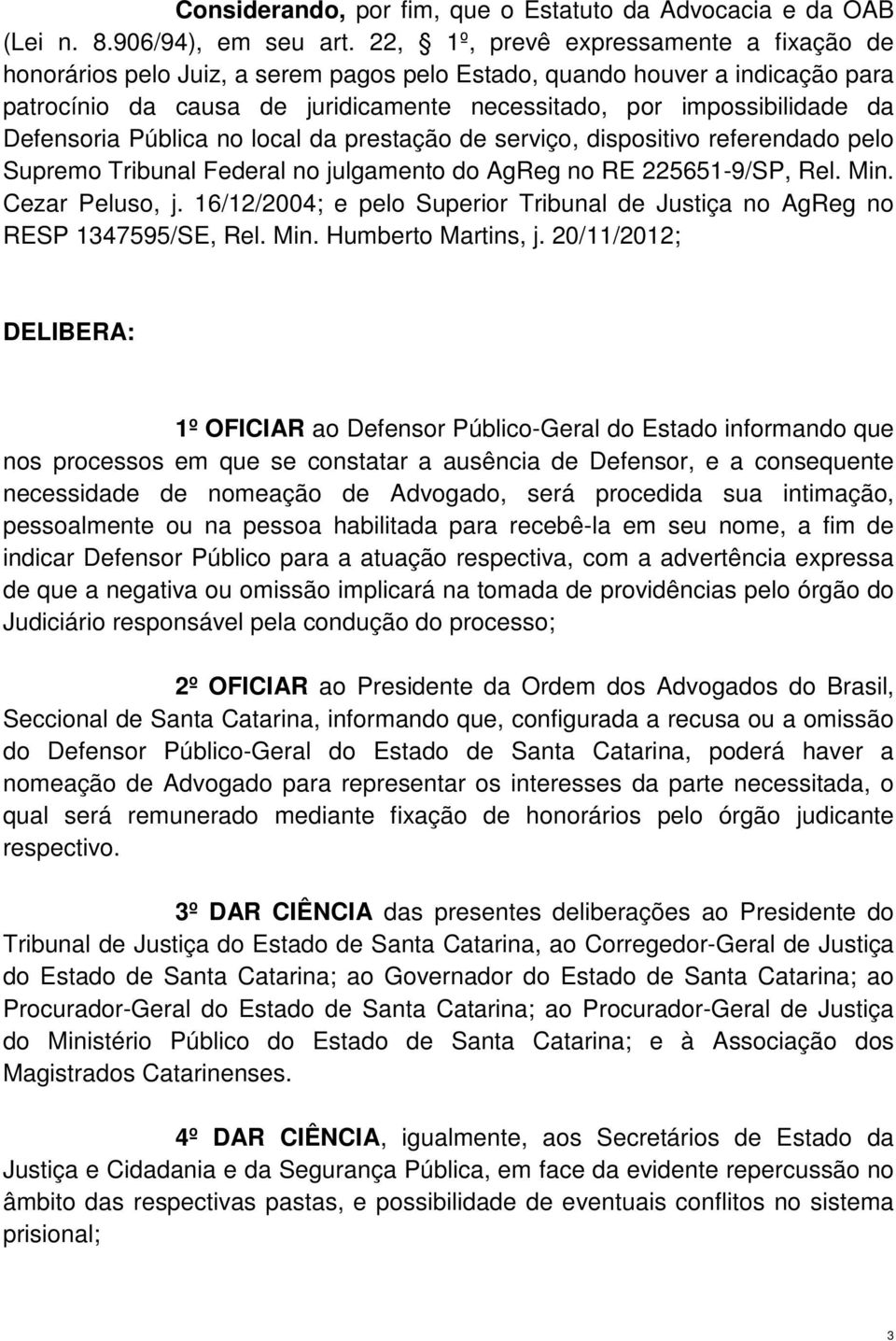 Defensoria Pública no local da prestação de serviço, dispositivo referendado pelo Supremo Tribunal Federal no julgamento do AgReg no RE 225651-9/SP, Rel. Min. Cezar Peluso, j.