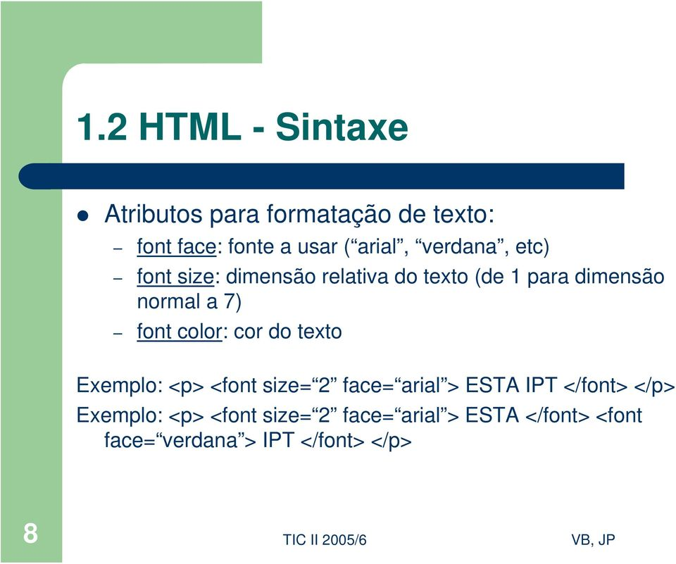 color: cor do texto Exemplo: <p> <font size= 2 face= arial > ESTA IPT </font> </p>