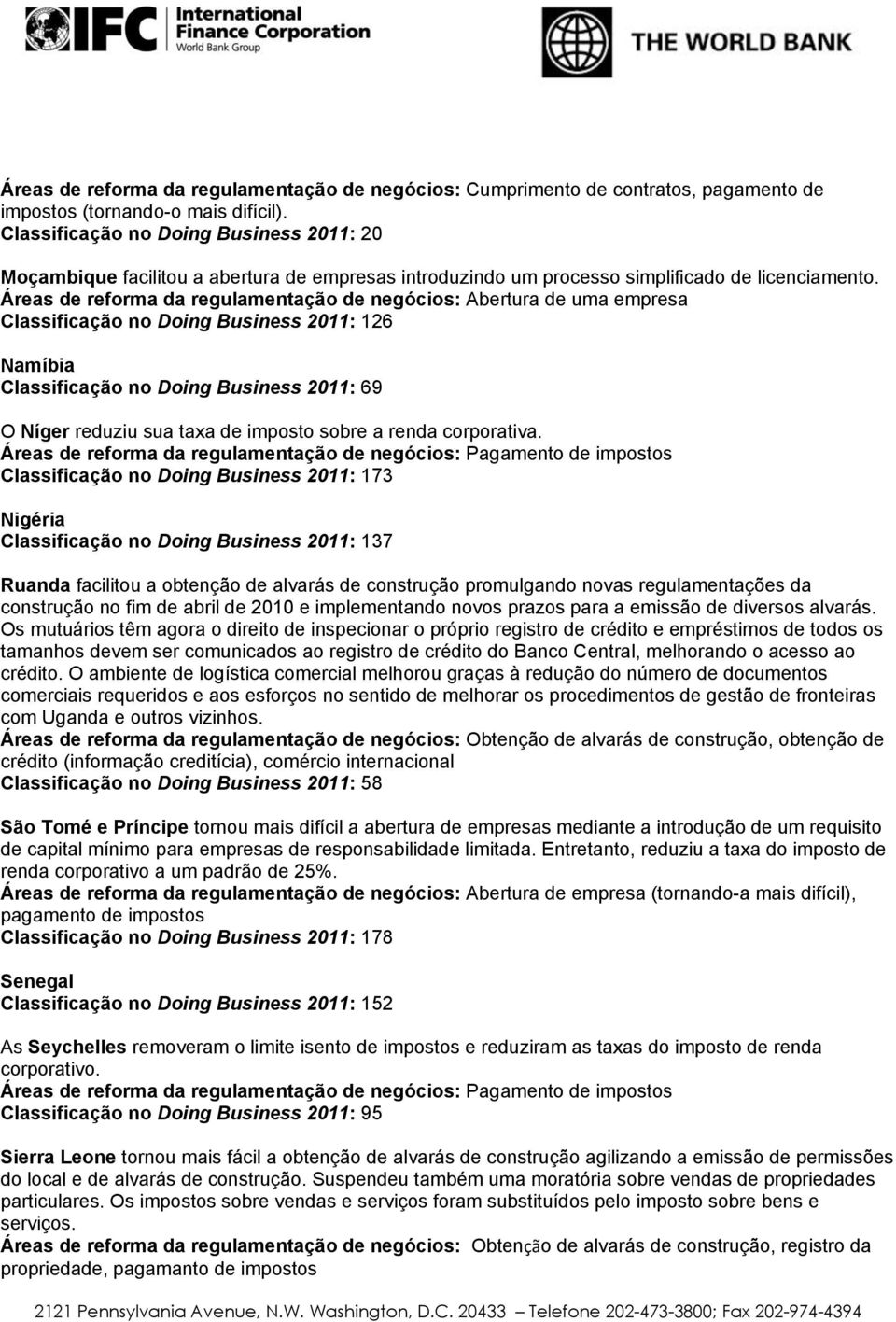 Áreas de reforma da regulamentação de negócios: Abertura de uma empresa Classificação no Doing Business 2011: 126 Namíbia Classificação no Doing Business 2011: 69 O Níger reduziu sua taxa de imposto