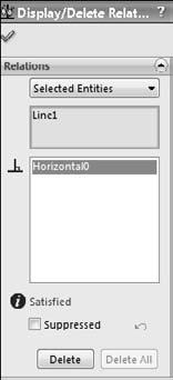 Chapter 4: Creating Simple Parts, Assemblies, and Drawings You can delete the Horizontal relation by selecting the icon on the screen and pressing Delete on the keyboard.