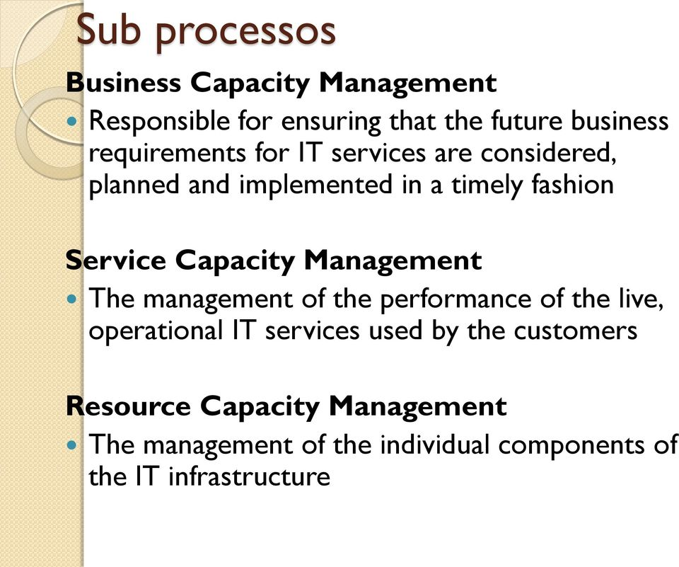 Capacity Management The management of the performance of the live, operational IT services used by